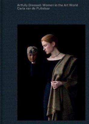 Carla van de Puttelaar - Artfully Dressed: Women in the Art World